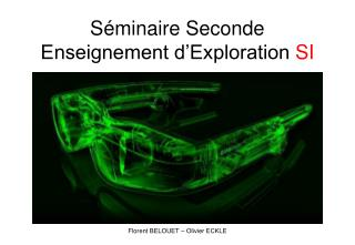 Séminaire Seconde Enseignement d'Exploration  SI Florent BELOUET – Olivier ECKLE