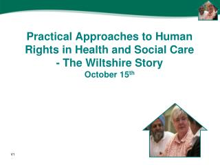Practical Approaches to Human Rights in Health and Social Care - The Wiltshire Story October 15 th