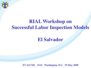 RIAL Workshop on  Successful Labor Inspection Models  El Salvador