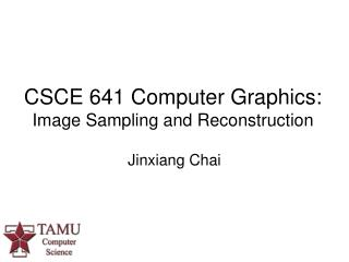 CSCE 641 Computer Graphics: Image Sampling and Reconstruction