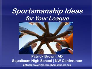 Sportsmanship Ideas for Your League Patrick Brown, AD Squalicum High School | NW Conference