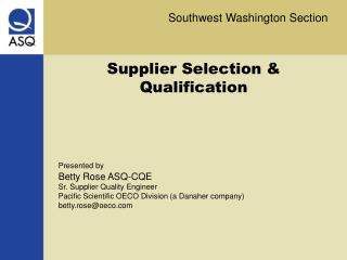 Supplier Selection & Qualification Presented by Betty Rose ASQ-CQE Sr. Supplier Quality Engineer