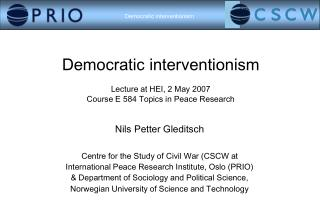 Democratic interventionism Lecture at HEI, 2 May 2007 Course E 584 Topics in Peace Research