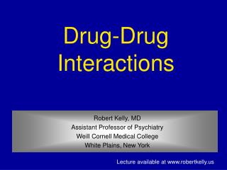 Robert Kelly, MD Assistant Professor of Psychiatry Weill Cornell Medical College