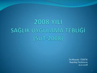 2008 YILI                               SAĞLIK UYGULAMA TEBLİĞİ (SUT-2008)