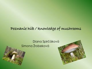 Poznanie húb / knowledge of mushrooms