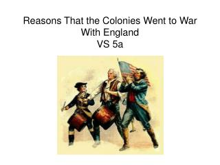 Reasons That the Colonies Went to War With England VS 5a