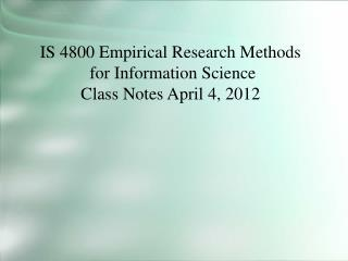 IS 4800 Empirical Research Methods  for Information Science Class Notes April 4, 2012