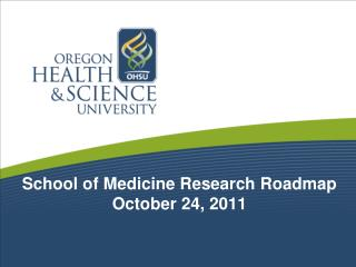 School of Medicine Research Roadmap October 24, 2011