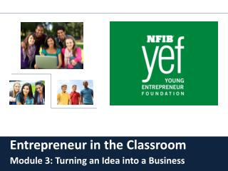 Entrepreneur in the Classroom Module 3: Turning an Idea into a Business