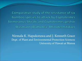 Nirmala K. Hapukotuwa and J. Kenneth Grace Dept. of Plant and Environmental Protection Sciences