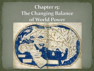 Chapter 15:  The Changing Balance  of World Power
