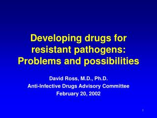 Developing drugs for resistant pathogens: Problems and possibilities