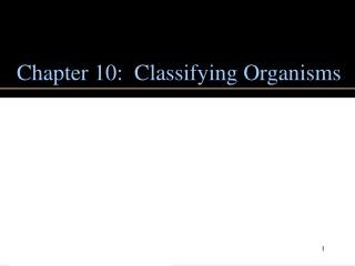 Chapter 10:  Classifying Organisms