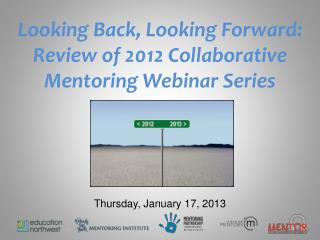 Looking Back, Looking Forward:  Review of 2012 Collaborative  Mentoring Webinar Series