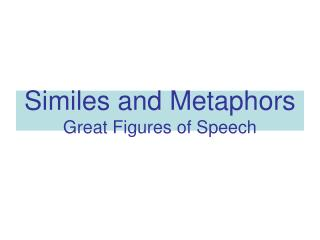 Similes and Metaphors Great Figures of Speech