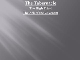The Tabernacle The High Priest The Ark of the Covenant