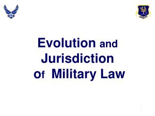 Evolution  and Jurisdiction  o f   Military Law