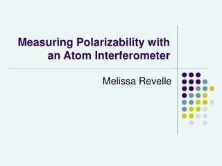Measuring Polarizability with an Atom Interferometer