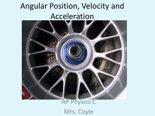 Angular Position, Velocity and Acceleration