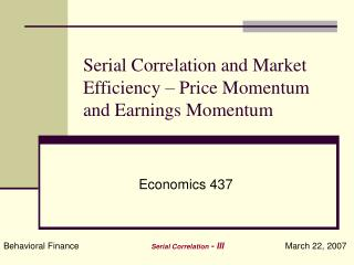 Serial Correlation and Market Efficiency – Price Momentum and Earnings Momentum