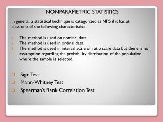 NONPARAMETRIC STATISTICS In general, a statistical technique is categorized as NPS if it has at