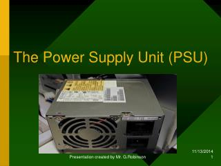 The Power Supply Unit (PSU)