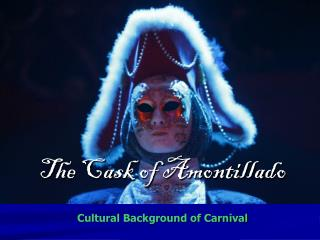 The Cask of Amontillado Cultural Background of Carnival