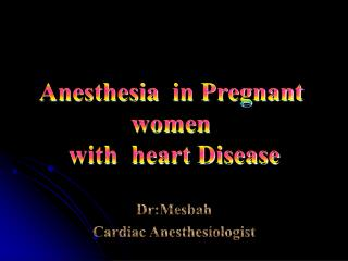 Anesthesia   in Pregnant women  with  heart Disease
