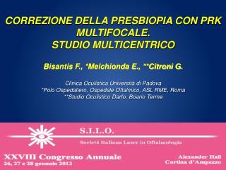 Bisantis F., *Melchionda E., **Citroni G. Clinica Oculistica Università di Padova