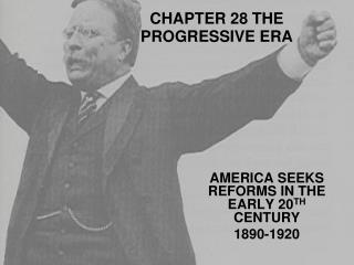 CHAPTER 28 THE PROGRESSIVE ERA