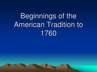 Beginnings of the American Tradition to 1760