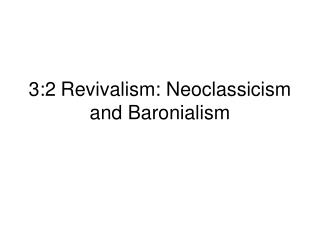 3:2	Revivalism: Neoclassicism and Baronialism