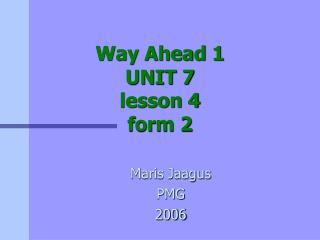 Way Ahead 1 UNIT 7  lesson 4 form 2