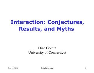 Interaction: Conjectures, Results, and Myths