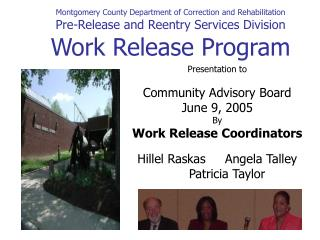 Presentation to  Community Advisory Board June 9, 2005 By Work Release Coordinators