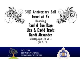 It is our Privilege to Honor Susan and Paul Kaye Lisa and David Travis and Randi Alexander