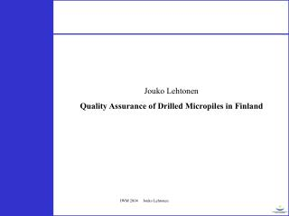 Jouko Lehtonen Quality Assurance of Drilled Micropiles in Finland