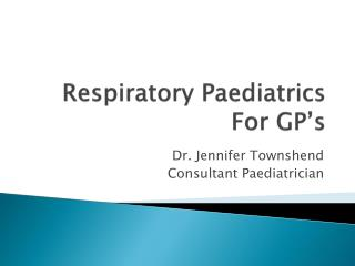 Respiratory Paediatrics For GP's