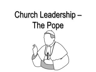 Church Leadership –  The Pope