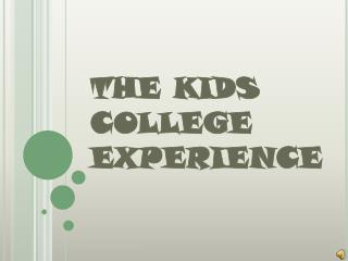 THE KIDS COLLEGE EXPERIENCE