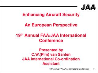 Enhancing Aircraft Security An European Perspective 19 th  Annual FAA/JAA International Conference