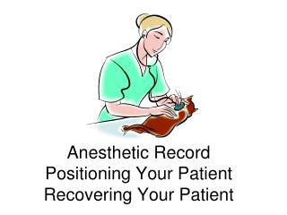 Anesthetic Record Positioning Your Patient Recovering Your Patient