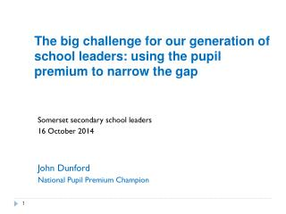 Somerset secondary school leaders 16 October 2014 John  Dunford National Pupil Premium Champion