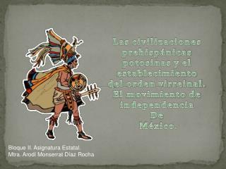 Las civilizaciones prehispánicas  potosinas y el establecimiento  del orden virreinal.