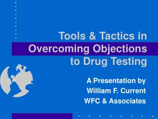 Tools & Tactics in Overcoming Objections   to Drug Testing