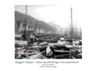 Bryggen i  Bergen – status og utfordringer; Hva med eierne? Bernt-Håvard  Øyen