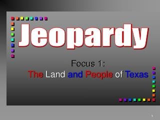 Focus 1: The  Land  and People  of  Texas