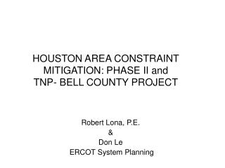 HOUSTON AREA CONSTRAINT MITIGATION: PHASE II and  TNP- BELL COUNTY PROJECT
