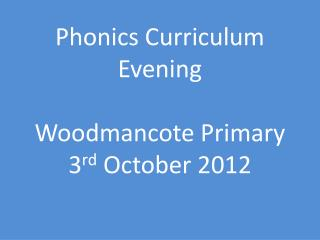 Phonics Curriculum Evening  Woodmancote  Primary 3 rd  October 2012